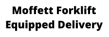 Moffett Forklift Equipped Delivery